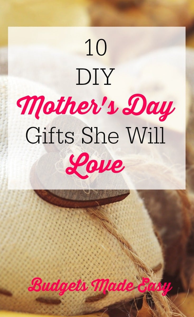 10 DIY Mother's Day gifts she will love!