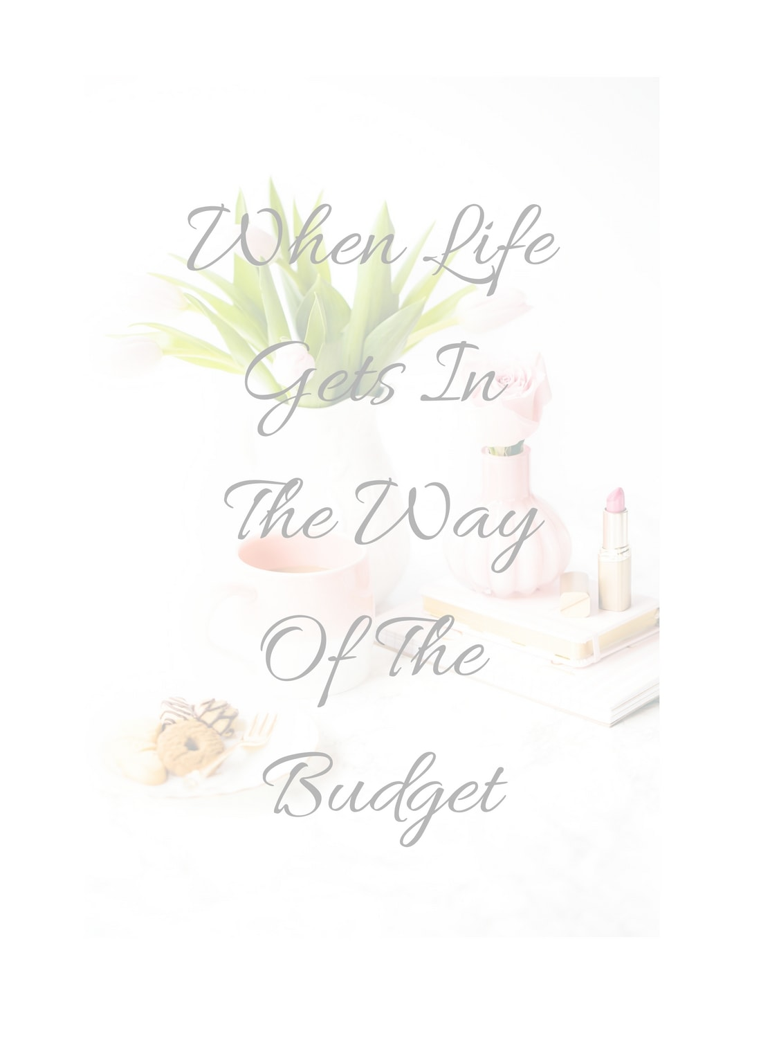 What To Do When Life Gets In The Way Of The Budget