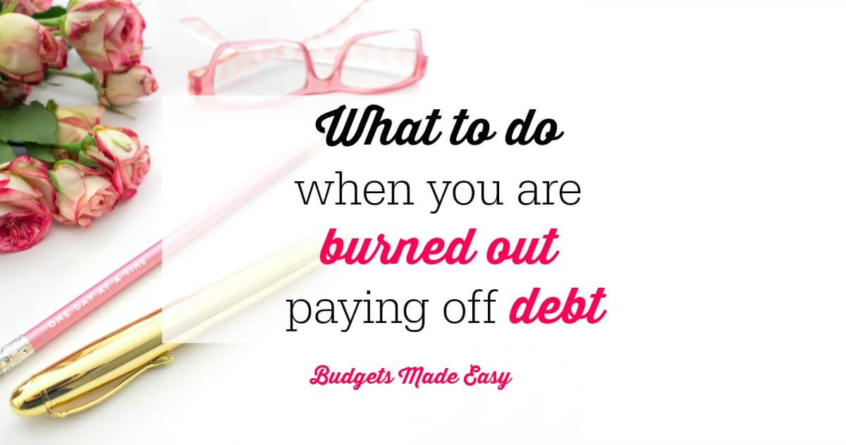 What To Do When You Are Burned Out Paying Off Debt
