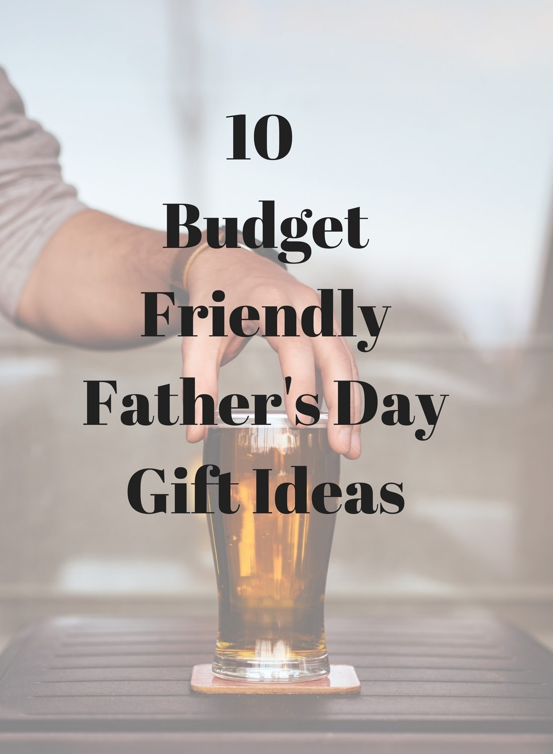 10 Budget Friendly Father's Day Gift Ideas