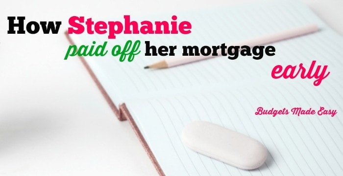 How Stephanie Paid Off Her Mortgage Early!