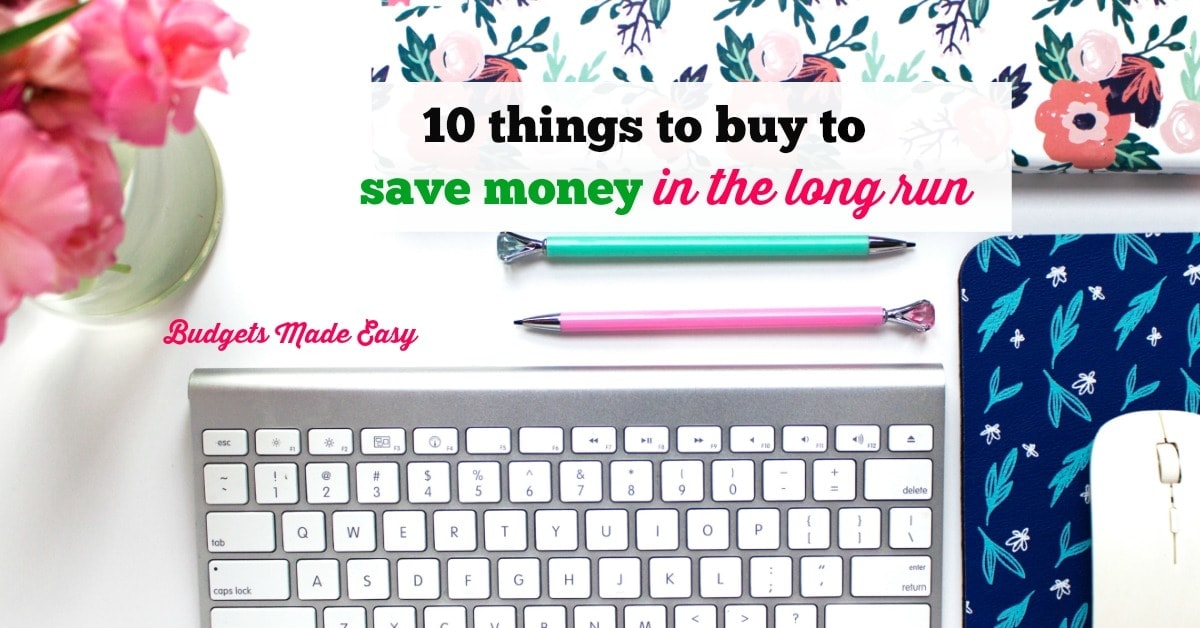 10 Things To Buy To Save Money In The Long Run