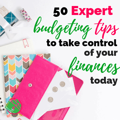 50+ Expert Budgeting Tips To Get Your Finances Under Control Today
