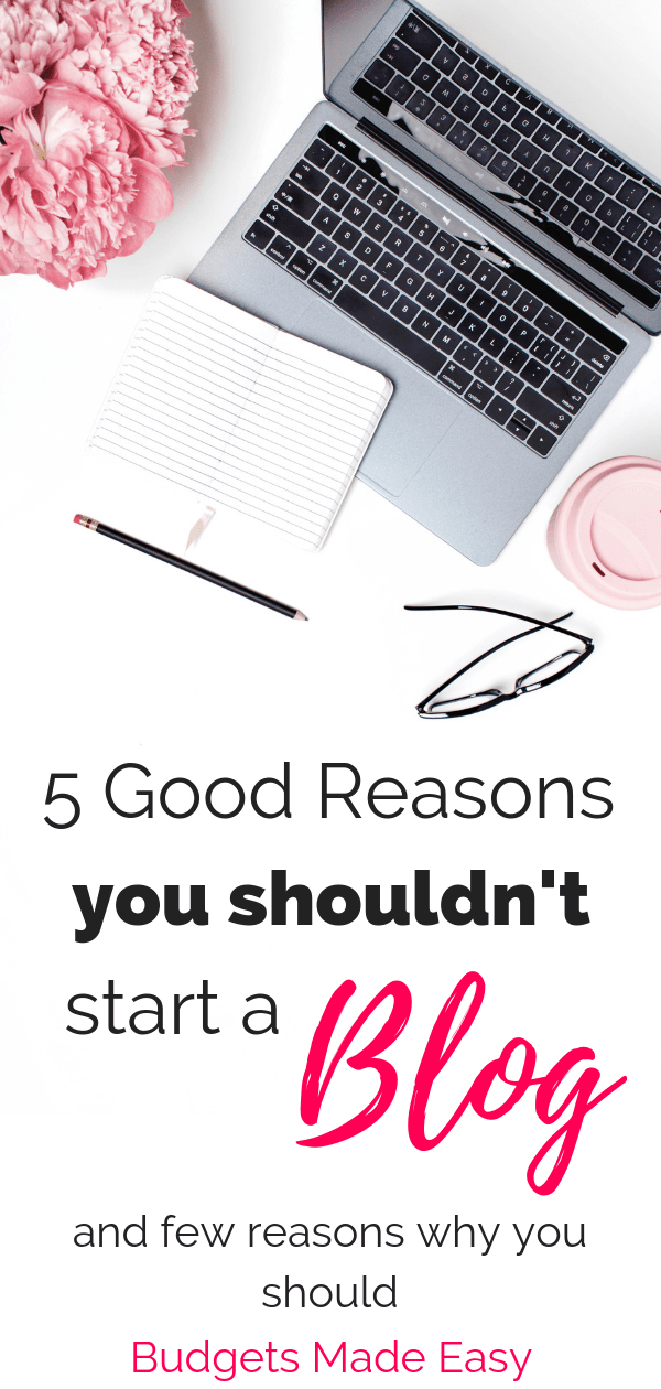5 good reasons you shouldn't start a blog and a few reasons you should. Starting a blog is hard work and these things no one else will tell you! |make money | blogging | tips | #blog #makemoney