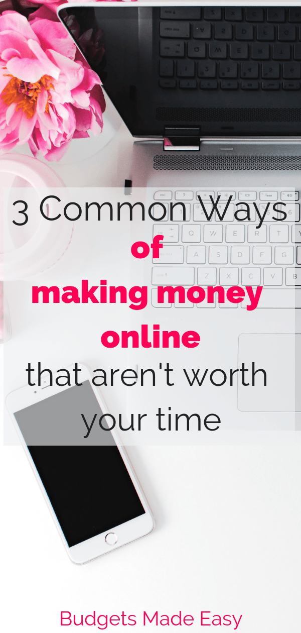 3 common ways to make money online that aren't worth your time. #makemoney