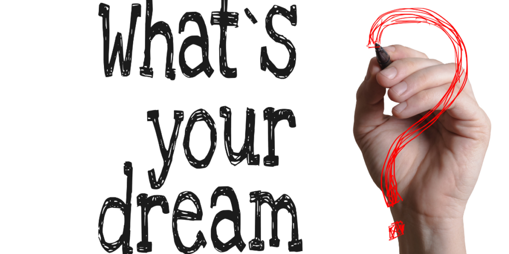 "The words ""What's your dream?"" and how sticking to your budget can help you realize and achieve your dream."