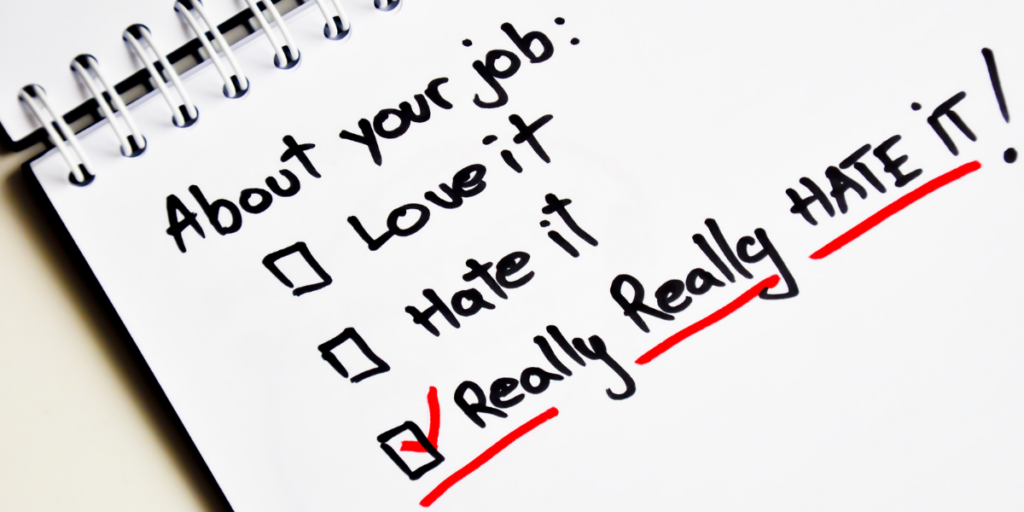 A survey on a piece of paper About Your job love it hate it with really really hate it selected describing having no motivation to go. Stay motivated!