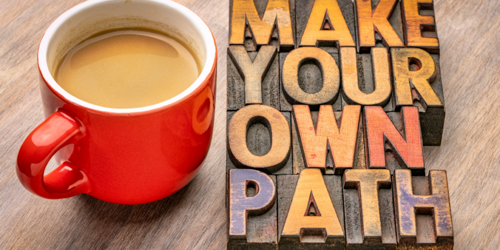 A cup of coffee beside the words Make Your Own Path into side hustle opportunities.